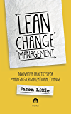 Lean Change Management: Innovative practices for managing organizational change (English Edition)