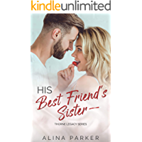 His Best Friend's Sister: A Billionaire Forbidden Romance (Thorne Legacy Book 2)