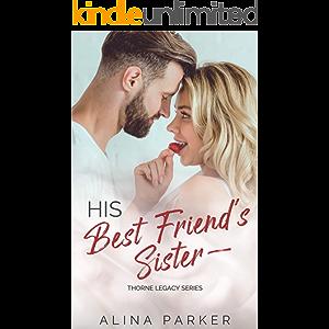 His Best Friend's Sister: A Billionaire Forbidden Romance (Thorne Legacy Book 2)