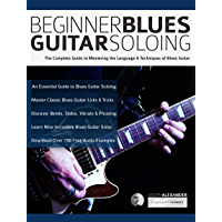 Beginner Blues Guitar Soloing: The Complete Guide to Mastering the Language & Techniques of Blues Guitar (English Edition)