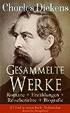 Gesammelte Werke: Romane + Erzählungen + Reiseberichte + Biografie (27 Titel in einem Buch - Vollständige deutsche Ausgaben): Oliver Twist, Eine Geschichte ... aus Italien, Aufzeichnngen aus Amerika...
