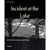 Incident at the Lake: A Northern Journey (part two) (English Edition)