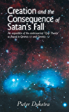 Creation and the Consequence of Satan's Fall: An Exposition of the Contoversial Gap Theory as Found in Genesis 1:1 and Genesis 1:2: An Exposition of the ... as Found in Genesis 1:1 and Genesis 1:2