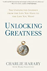 Unlocking Greatness: The Unexpected Journey from the Life You Have to the Life You Want Hardcover