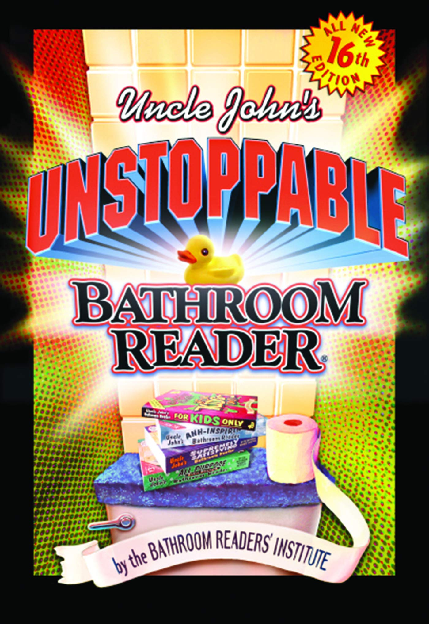 Uncle John S Unstoppable Bathroom Reader Bathroom Readers Institute 9781592231164 Amazon Com Books