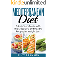 Mediterranean Diet: A Beginners Guide with The Most Tasty and Healthy Recipes for Weight Loss (Cookbook, For Beginners…