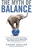 The Myth of Balance: Thriving in the Tension of Ministry, Work, and Life with the When This, Then That Leadership Formula