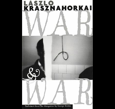 War War Kindle Edition By Krasznahorkai Laszlo George Szirtes Literature Fiction Kindle Ebooks Amazon Com