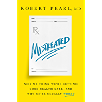Mistreated: Why We Think We're Getting Good Health Care—and Why We're Usually Wrong
