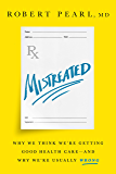 Mistreated: Why We Think We're Getting Good Health Care -- and Why We're Usually Wrong