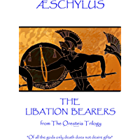 """The Libation Bearers: from The Oresteia Trilogy.  """"Of all the gods only death does not desire gifts"""""""