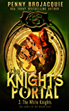 The Knight's Portal: The White Knights: (a time travel historical fantasy serial)