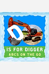 D is for Digger: ABCs On the Go (Talented Kids Book 14) Kindle Edition