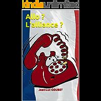 Allo ? L'Alliance ? (French Edition)