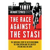 The Race Against the Stasi: The Incredible Story of Dieter Wiedemann, the Iron Curtain and the Greatest Cycling Race on…