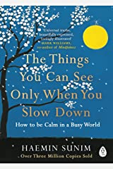 The Things You Can See Only When You Slow Down: How to be Calm in a Busy World Kindle Edition