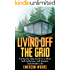 Living Off The Grid: A Step-By-Step Guide to a More Self-Sufficient, Self Reliant, Sustainable Life (Living Off The Grid, Homesteading Guide, Eco Friendly Living)