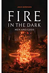 Fire in the Dark: Men and Gods Kindle Edition