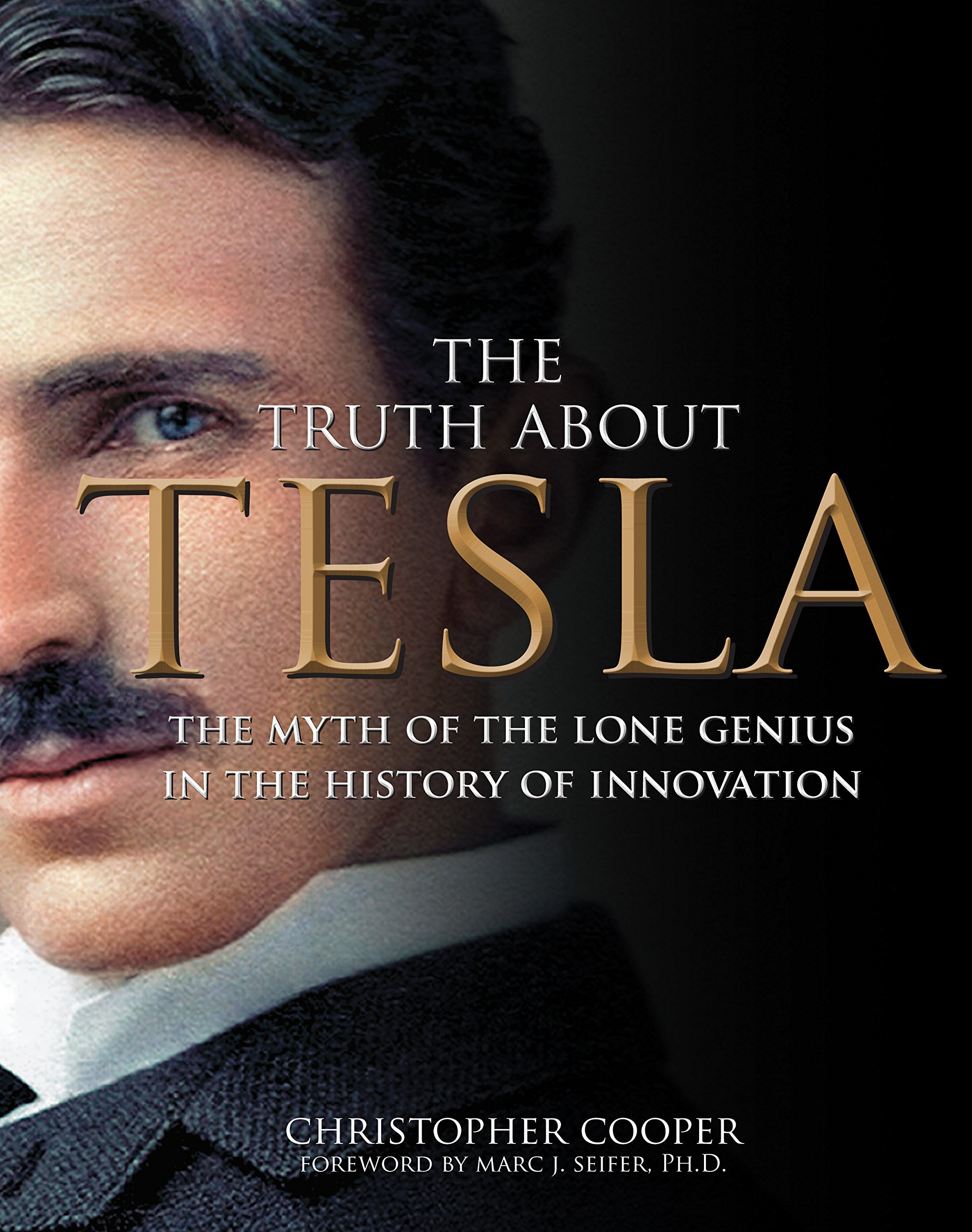 The Truth About Tesla: The Myth of the Lone Genius in the ...