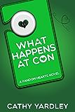 What Happens at Con: A Geek Girl Rom Com (Fandom Hearts Book 4)