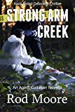 Strong Arm Creek: Hard-Boiled Detective Thriller Novella (Agent Gallahan Series Book 1)