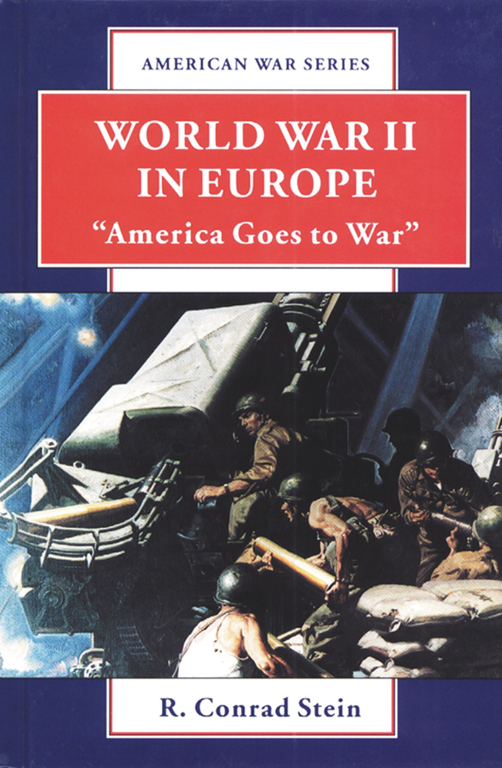 "Read Online World War II in Europe: ""America Goes to War"" (American War Series) ebook"