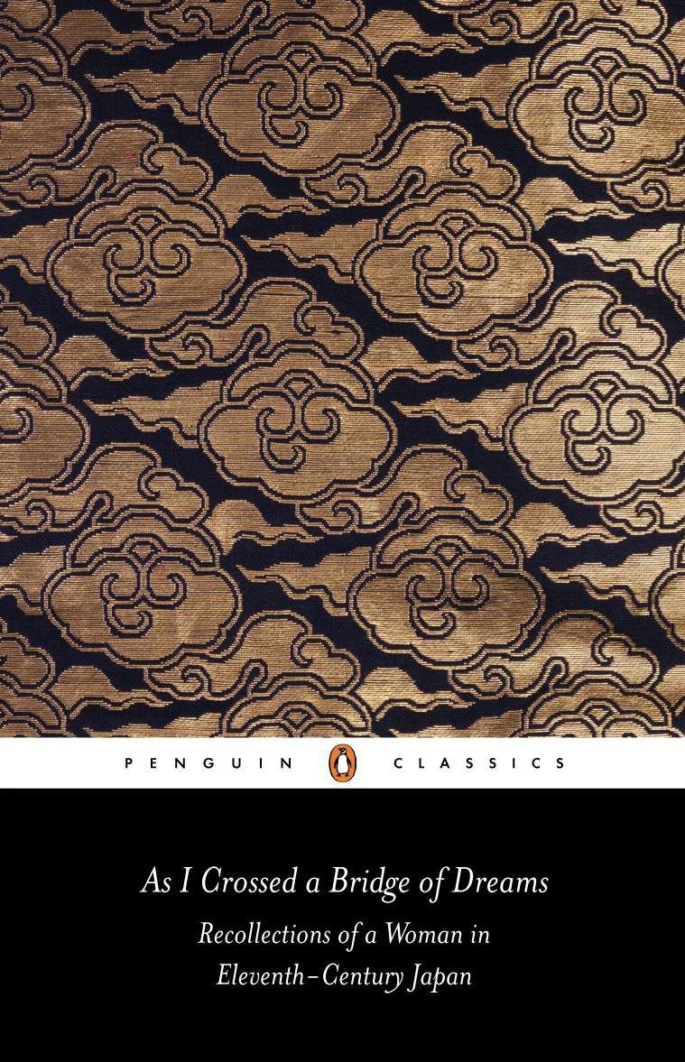 As I Crossed a Bridge of Dreams: Recollections of a Woman in Eleventh-century Japan (Penguin Classics)