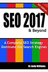 SEO 2017 & Beyond: A Complete SEO Strategy - Dominate the Search Engines! (Webmaster Series Book 1) Kindle Edition