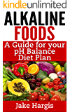 Alkaline Foods - A Guide for Your pH Balance Diet Plan: Manage your acid alkaline diet and your alkaline health