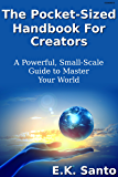 The Pocket-Sized Handbook For Creators: A Powerful, Small-Scale Guide to Master Your World (Law of Attraction 2)