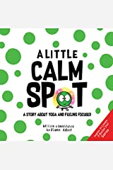 A Little Calm SPOT: A Story About Yoga and Feeling Focused Kindle Edition