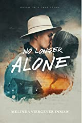 No Longer Alone: Based on a True Story Kindle Edition