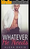 Whatever He Needs (Whatever He, Book Three) (An Alpha Billionaire Romance)