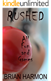 Rushed: All Fun and Games