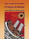 Contos e Lendas Afro-Brasileiros. A Criação do Mundo