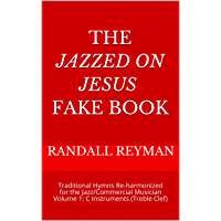 The JAZZED ON JESUS Fake Book: Traditional Hymns Re-harmonized for the Jazz/Commercial Musician Volume 1: C Instruments… book cover
