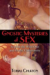 Gnostic Mysteries of Sex: Sophia the Wild One and Erotic Christianity Kindle Edition