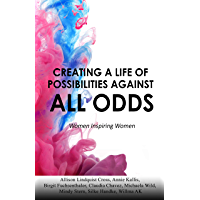 Creating a Life of Possibilities Against all Odds: Women Inspiring Women