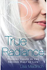 True Radiance: Finding Grace in the Second Half of Life Kindle Edition