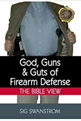 God, Guns, and Guts of Firearm Defense: The Bible View (36 Ready Preparedness Guides) Kindle Edition