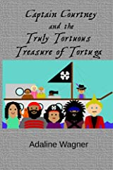 Captain Courtney and the Truly Tortuous Treasure of Tortuga Kindle Edition