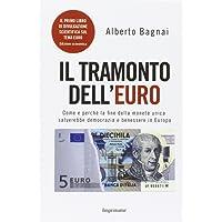 Il tramonto dell'euro. Come e perché la fine della moneta unica salverebbe democrazia e benessere in Europa