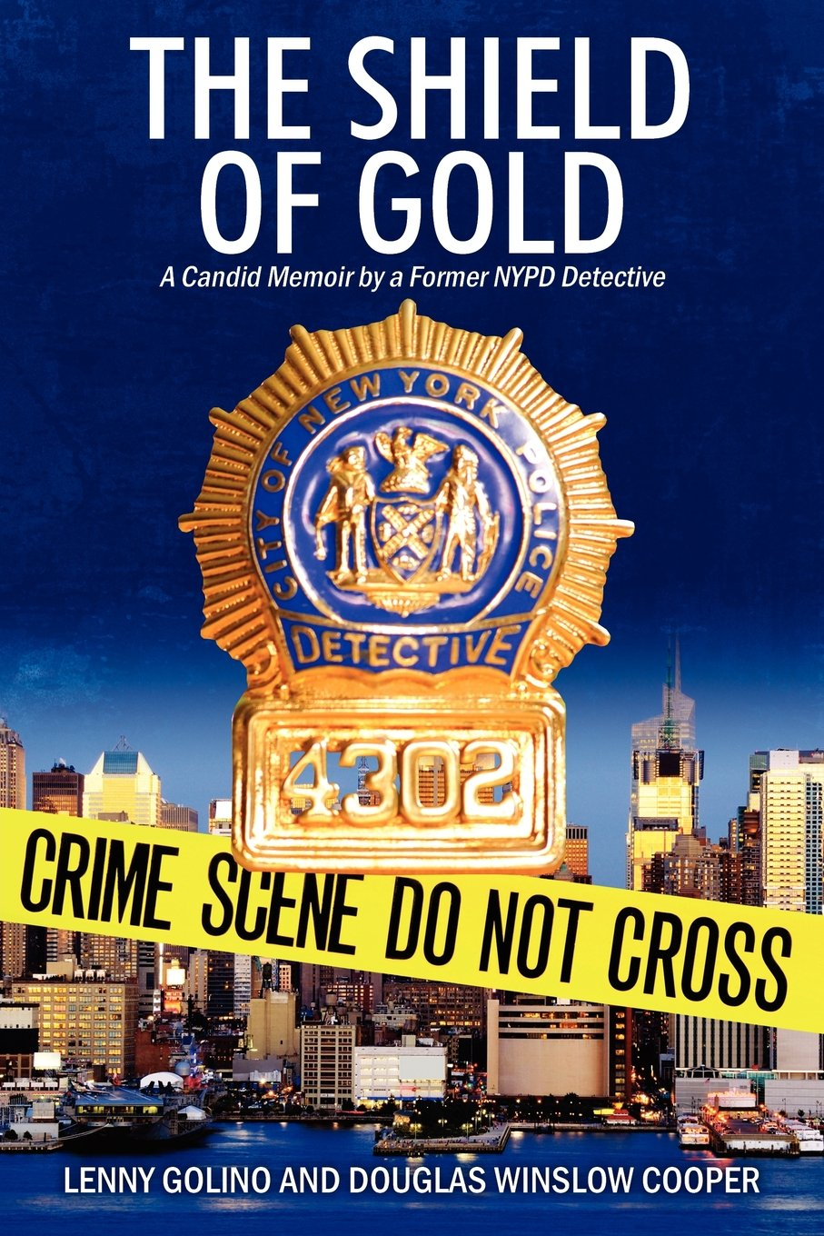 The shield of gold a candid memoir by a former nypd detective the shield of gold a candid memoir by a former nypd detective lenny golino douglas winslow cooper 9781478719533 amazon books reheart Choice Image