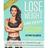 Image for Lose Weight Like Crazy Even If You Have a Crazy Life!: Life Lessons and a Breakthrough 30-Day Nutrition and Fitness Solution!