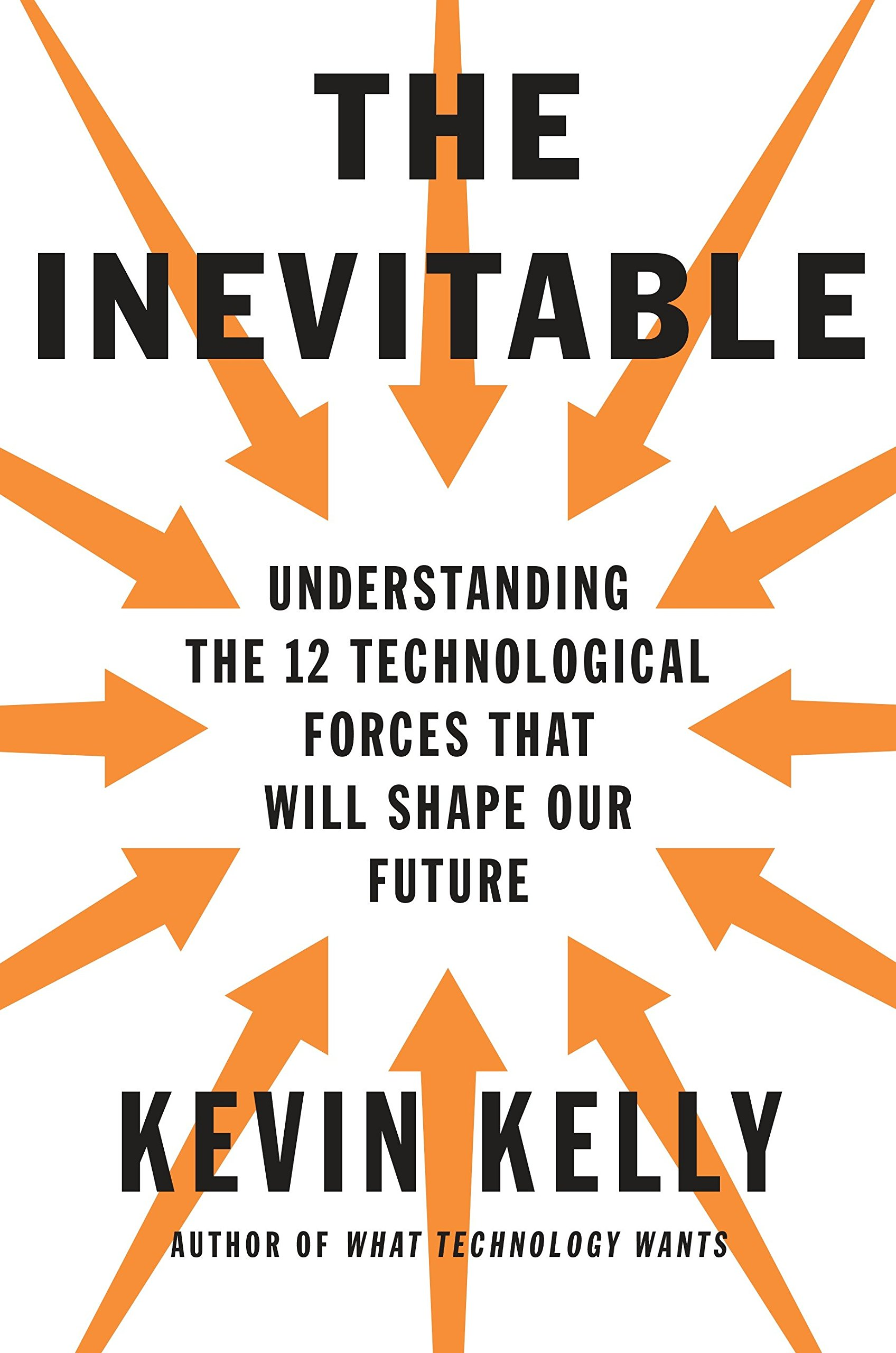 The Inevitable: Understanding the 12 Technological Forces That Will Shape  Our Future: Amazon.co.uk: Kevin Kelly: 9780525428084: Books