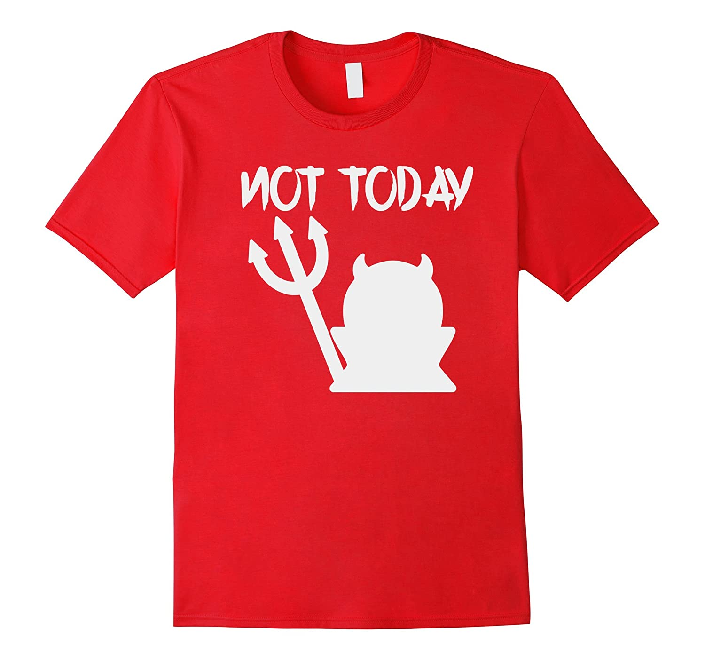 Not Today Satan Tee Shirt Funny Womens Mens-RT