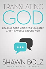 Translating God: Hearing God's Voice for Yourself and the World Around You Kindle Edition