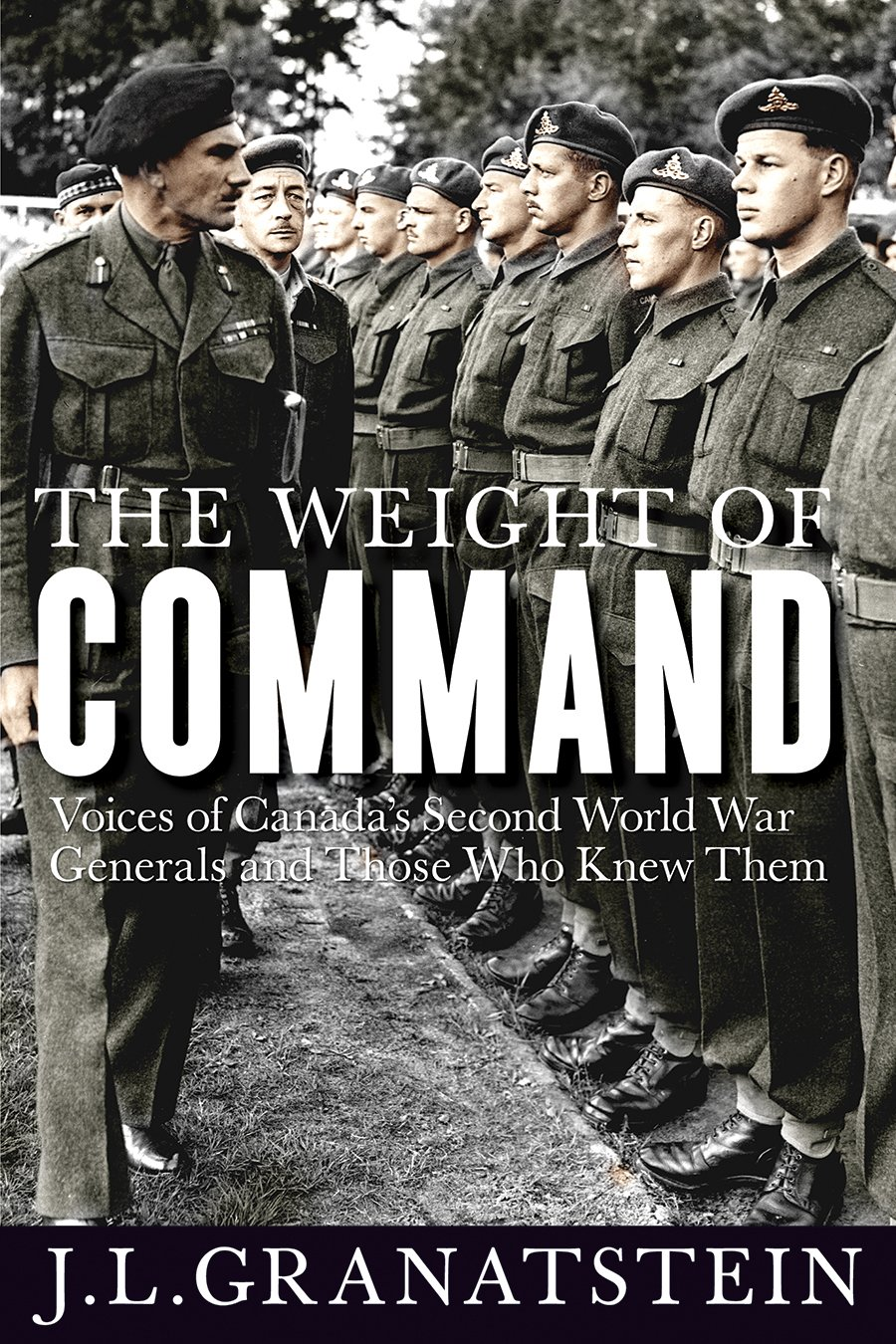 The Weight of Command: Voices of Canada's Second World War Generals and Those Who Knew Them (Studies in Canadian Military History) ebook
