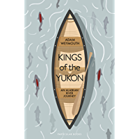 Kings of the Yukon: An Alaskan River Journey (English Edition)
