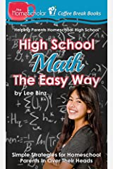 High School Math The Easy Way: Simple Strategies for Homeschool Parents In Over Their Heads (The HomeScholar's Coffee Break Book series 30) Kindle Edition